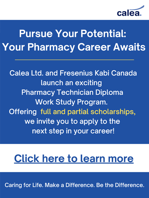 Pursue Your Potential: Your Pharmacy Career Awaits - Calea Ltd. and Fresenius Kabi Canadalaunch an exciting Pharmacy Technician Diploma Work Study Program. Offering full and partial scholarships, we invite you to apply to the next step in your career! - Click here to learn more - Caring for Life. Make a Difference. Be the Difference.